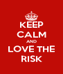 KEEP CALM AND LOVE THE RISK - Personalised Poster A4 size