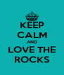 KEEP CALM AND LOVE THE ROCKS - Personalised Poster A4 size