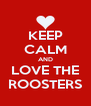 KEEP CALM AND LOVE THE ROOSTERS - Personalised Poster A4 size