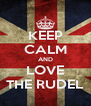 KEEP CALM AND LOVE THE RUDEL - Personalised Poster A4 size
