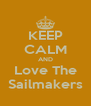 KEEP CALM AND Love The Sailmakers - Personalised Poster A4 size