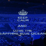 KEEP CALM AND  LOVE THE SAPPHIRE BLUE OCEAN - Personalised Poster A4 size