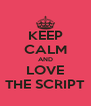 KEEP CALM AND LOVE THE SCRIPT - Personalised Poster A4 size