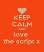 KEEP CALM AND love  the script x - Personalised Poster A4 size