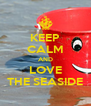 KEEP CALM AND LOVE THE SEASIDE - Personalised Poster A4 size