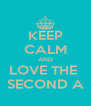 KEEP CALM AND LOVE THE  SECOND A - Personalised Poster A4 size