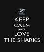 KEEP CALM AND LOVE THE SHARKS - Personalised Poster A4 size