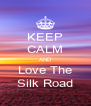 KEEP CALM AND Love The Silk Road - Personalised Poster A4 size