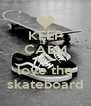KEEP CALM AND love the skateboard - Personalised Poster A4 size
