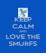 KEEP CALM AND LOVE THE SMURFS - Personalised Poster A4 size
