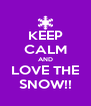KEEP CALM AND LOVE THE SNOW!! - Personalised Poster A4 size