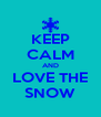 KEEP CALM AND LOVE THE SNOW - Personalised Poster A4 size
