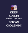 KEEP CALM AND LOVE THE SNOW GOLEMN! - Personalised Poster A4 size