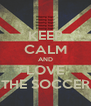 KEEP CALM AND LOVE THE SOCCER - Personalised Poster A4 size