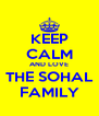 KEEP CALM AND LOVE THE SOHAL FAMILY - Personalised Poster A4 size