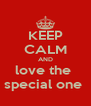 KEEP CALM AND love the  special one  - Personalised Poster A4 size
