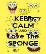 KEEP CALM AND Love The SPONGE - Personalised Poster A4 size