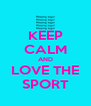 KEEP CALM AND LOVE THE SPORT - Personalised Poster A4 size