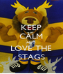 KEEP CALM AND LOVE THE STAGS - Personalised Poster A4 size