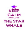 KEEP CALM AND LOVE THE STAR WHALE - Personalised Poster A4 size