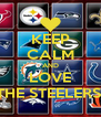 KEEP CALM AND LOVE THE STEELERS! - Personalised Poster A4 size