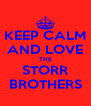 KEEP CALM AND LOVE THE STORR BROTHERS - Personalised Poster A4 size