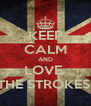 KEEP CALM AND LOVE  THE STROKES  - Personalised Poster A4 size