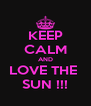 KEEP CALM AND LOVE THE  SUN !!! - Personalised Poster A4 size