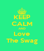 KEEP CALM AND Love The Swag - Personalised Poster A4 size