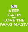 KEEP CALM AND LOVE THE SWAG MASTA - Personalised Poster A4 size