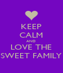 KEEP CALM AND LOVE THE SWEET FAMILY - Personalised Poster A4 size