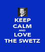 KEEP CALM AND LOVE THE SWETZ - Personalised Poster A4 size