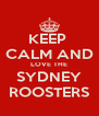 KEEP  CALM AND LOVE THE SYDNEY ROOSTERS - Personalised Poster A4 size