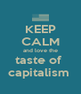 KEEP CALM and love the taste of  capitalism  - Personalised Poster A4 size