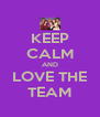 KEEP CALM AND LOVE THE TEAM - Personalised Poster A4 size