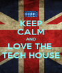 KEEP CALM AND LOVE THE  TECH HOUSE - Personalised Poster A4 size