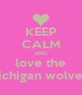 KEEP CALM AND love the the Michigan wolverines  - Personalised Poster A4 size