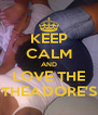 KEEP CALM AND LOVE THE THEADORE'S - Personalised Poster A4 size