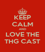KEEP CALM AND LOVE THE THG CAST - Personalised Poster A4 size