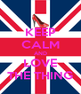 KEEP CALM AND LOVE THE THING - Personalised Poster A4 size