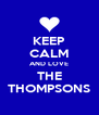 KEEP CALM AND LOVE THE THOMPSONS - Personalised Poster A4 size