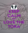 KEEP CALM AND LOVE THE TORA - Personalised Poster A4 size