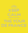 KEEP CALM AND LOVE  THE TOUR DE FRANCE - Personalised Poster A4 size