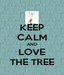 KEEP CALM AND LOVE THE TREE - Personalised Poster A4 size