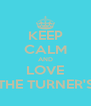 KEEP CALM AND LOVE THE TURNER'S - Personalised Poster A4 size