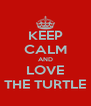 KEEP CALM AND LOVE THE TURTLE - Personalised Poster A4 size