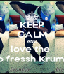 KEEP CALM AND love the  tuyo fressh Krumper - Personalised Poster A4 size