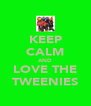 KEEP CALM AND LOVE THE TWEENIES - Personalised Poster A4 size