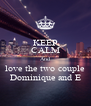 KEEP CALM And love the two couple Dominique and E - Personalised Poster A4 size