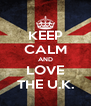 KEEP CALM AND LOVE THE U.K. - Personalised Poster A4 size